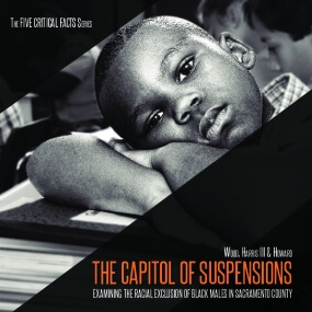 The Capitol of Suspensions: : Examining the Racial Exclusion of Black Males in Sacramento County